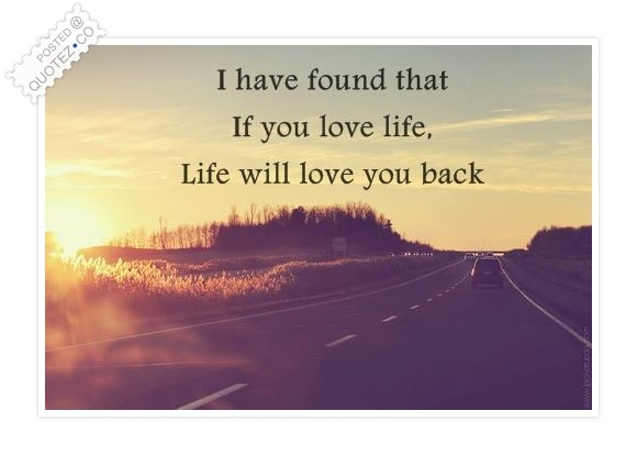 If You Love Life Life Will Love You Back Quote. U201c