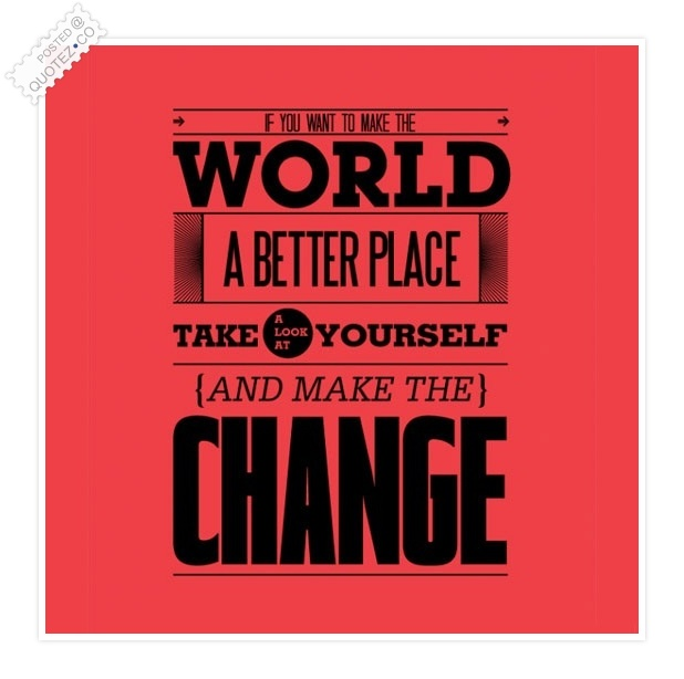If You Want To Make The World A Better Place Quote