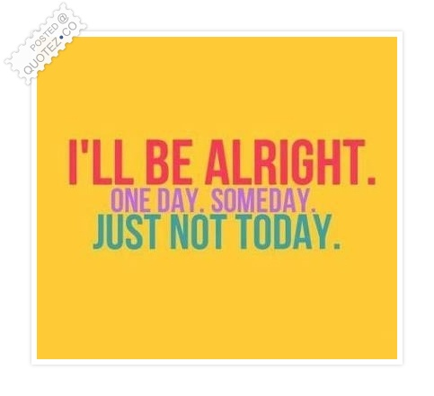 I'll Be Alright Quote