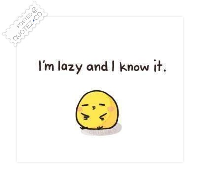 I'm Lazy And I Know It Quote