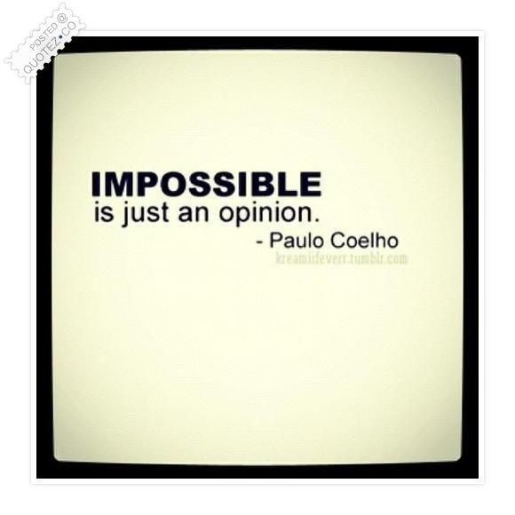 Impossible Is Just An Opinion Quote