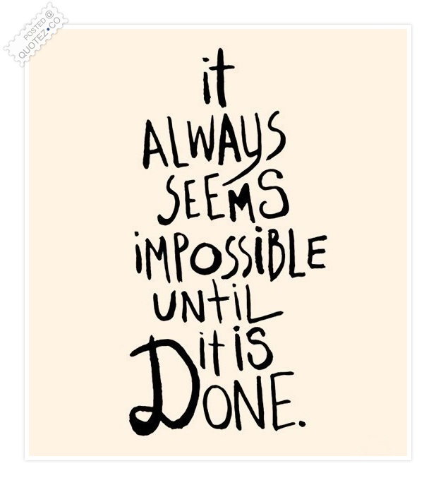 Impossible Until It Is Done Quote