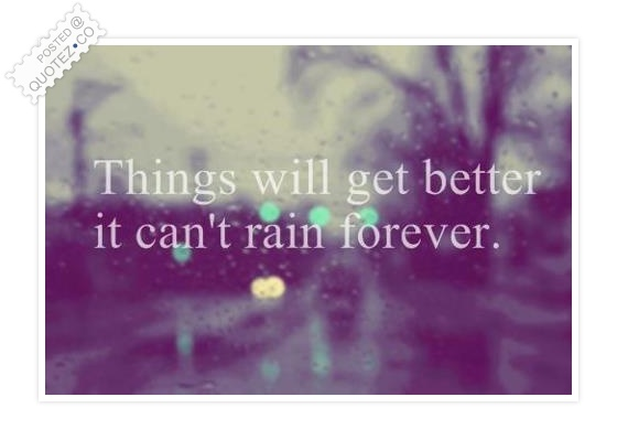 It Cant Rain Forever Quote
