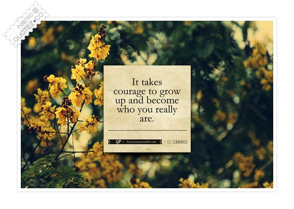 It Takes Courage To Grow Up Quote