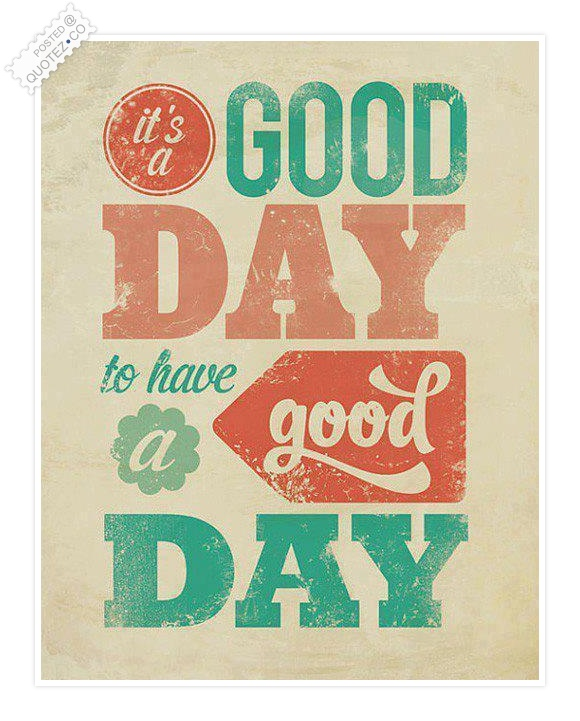 It's A Good Day Quote