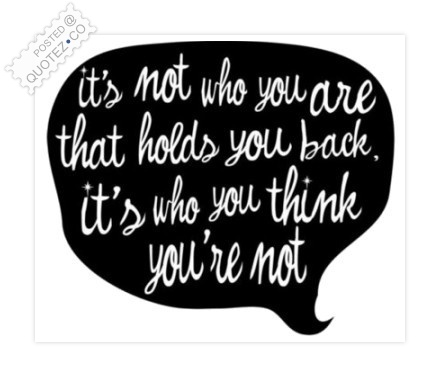 It's Not Who You Are That Holds You Back Quote