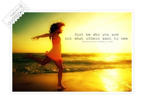 Just Be Who You Are Quote