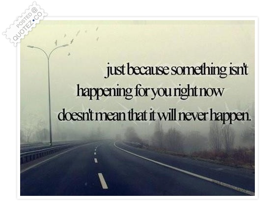 Just Because Something Isn't Happening Quote