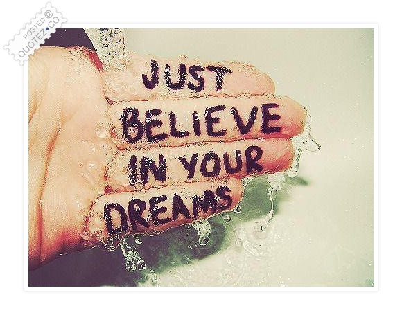 Just Believe In Your Dreams Quote
