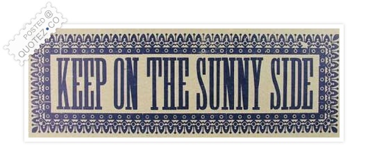 Keep On The Sunny Side Quote