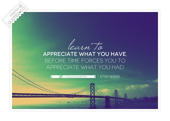 Learn To Appreciate Quote