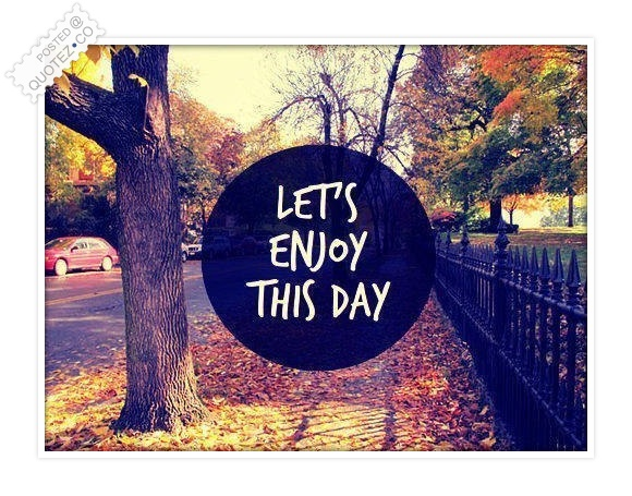 Let's Enjoy This Day Quote