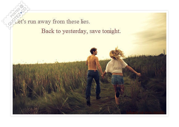 Let's Run Away From These Lies Quote