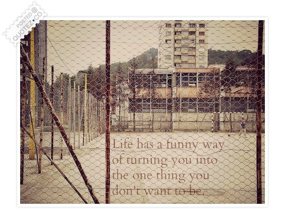 Life Has A Funny Way Of Turning You Quote