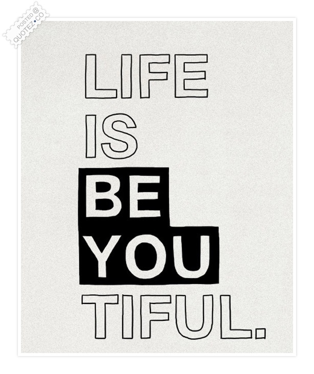 Life Is BE YOU Tiful Quote