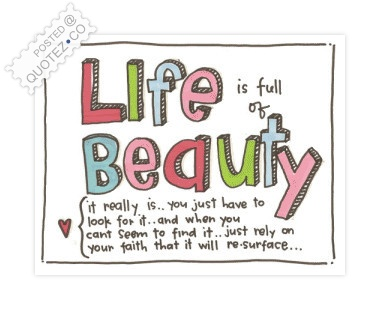 Life Is Full Of Beauty Quote