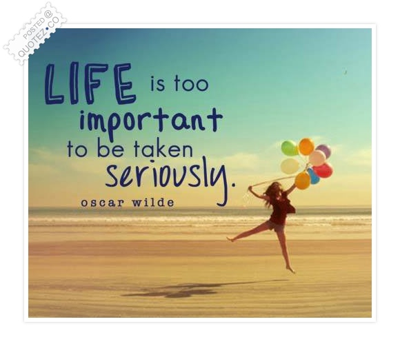 Life Is Too Important Quote