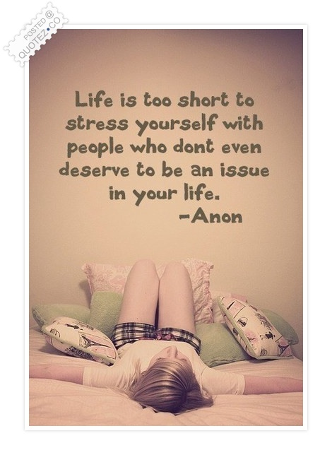 Life Is Too Short To Stress Yourself Quote