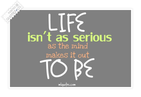 Life Isn't So Serious Quote