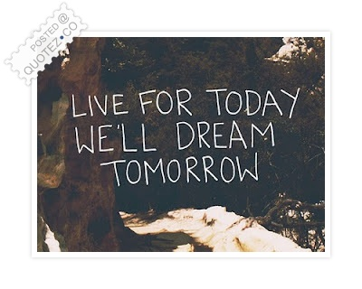 Live Today Dream Tomorrow Quote