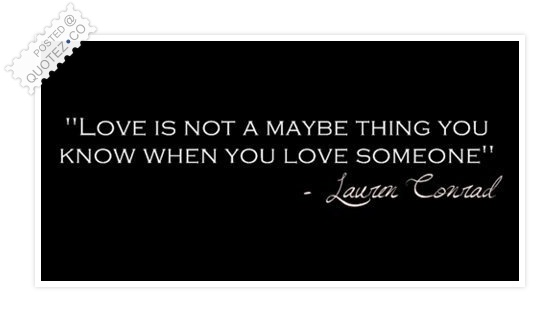 Love Is Not A Maybe Thing Quote