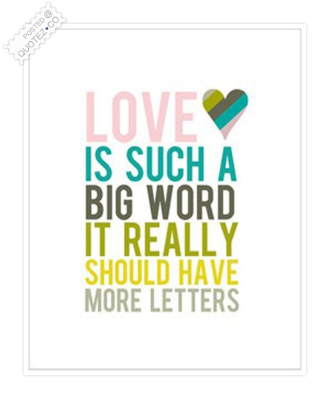 Love Is Such A Big Word Quote