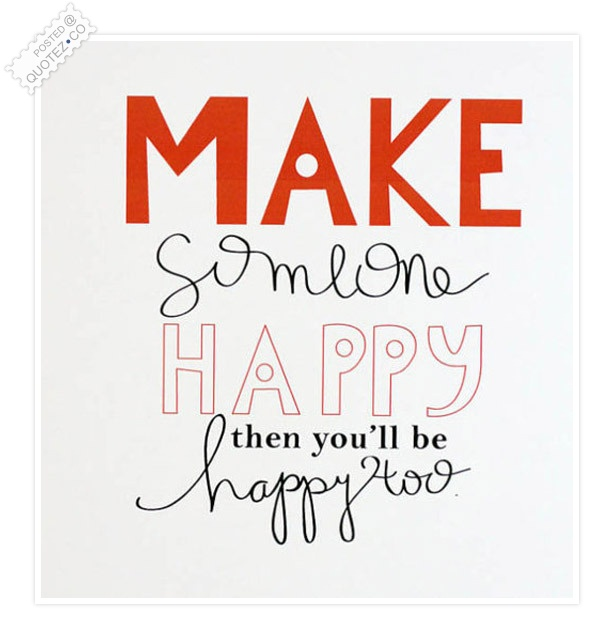 Make Someone Happy To Be Happy Quote