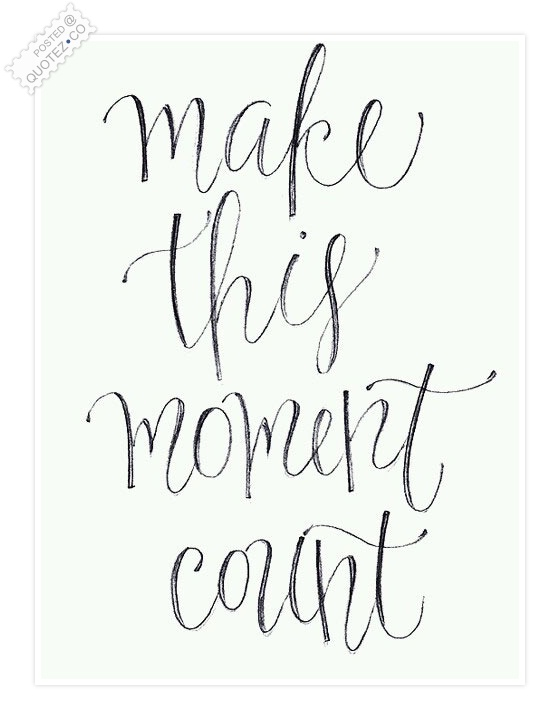 Make This Moment Count Quote