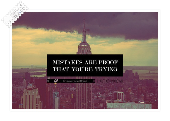 Mistakes Are Proof That You're Trying Quote