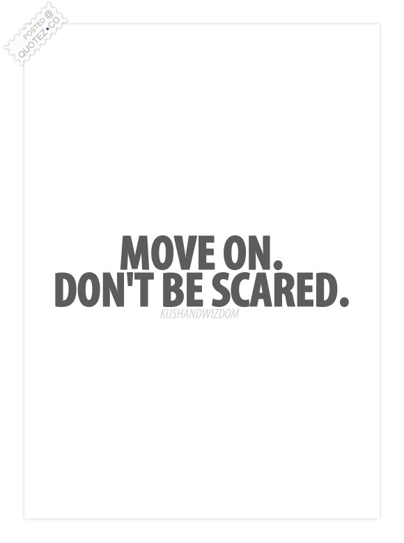 Move On Don't Be Scared Quote