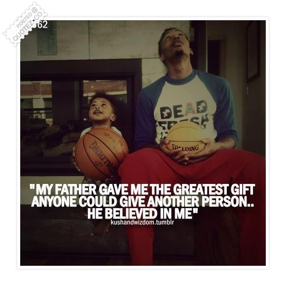 My Father Believed In Me Quote
