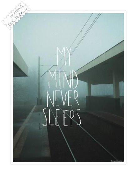 My Mind Never Sleeps Quote