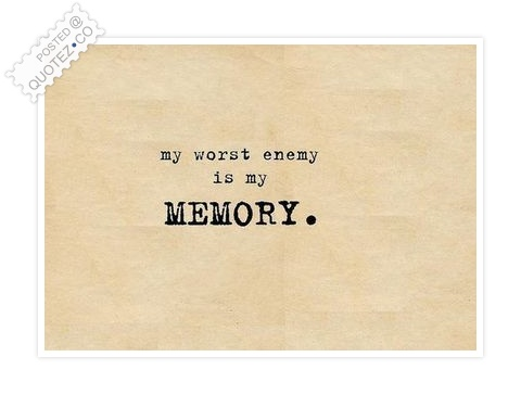 My Worst Enemy Is My Memory Quote