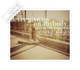 Never Give Up On Anybody Quote