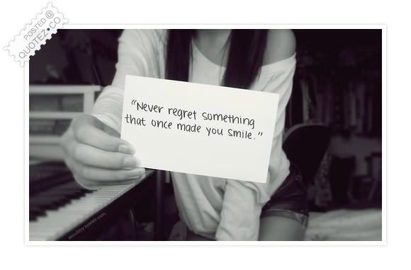 Never Regret Something That Made You Smile Quote