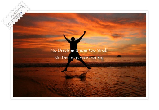 No Dream Is Ever Too Big Quote