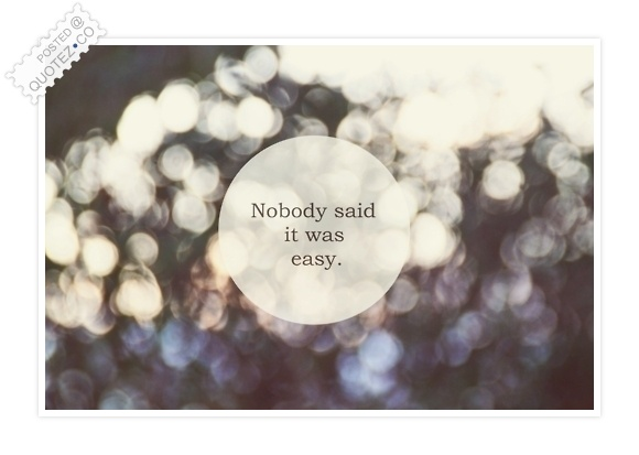 Nobody Said It Was Easy Quote