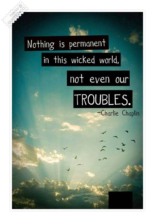 Nothing Is Permanent In This Wicked World Quote
