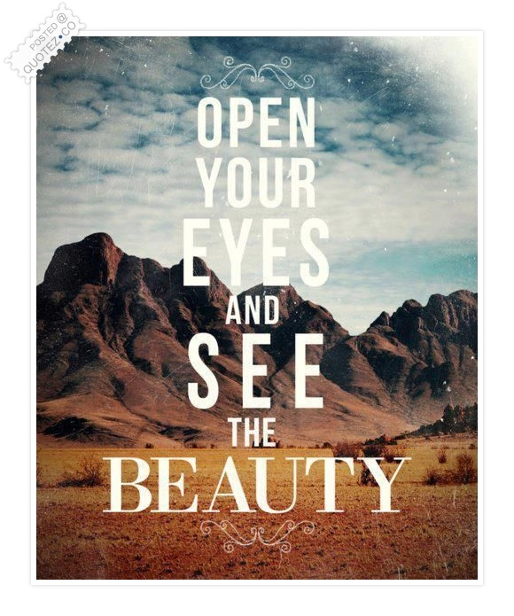 Open Your Eyes And See The Beauty Quote