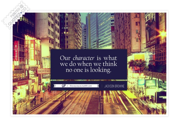 Our Character Is What We Do Quote