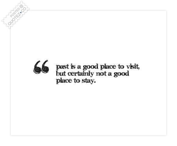 Past Is A Good Place To Visit Quote