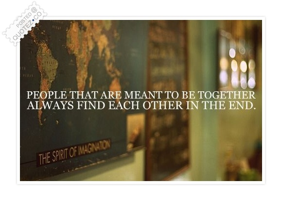 People That Are Meant To Be Together Quote