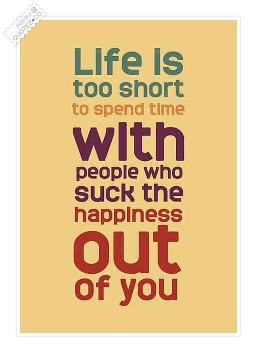 People Who Suck The Happiness Out Of You Quote