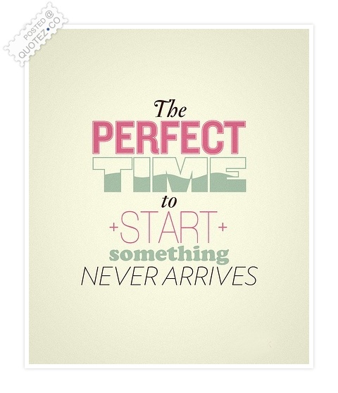 Perfect Time To Start Something Quote