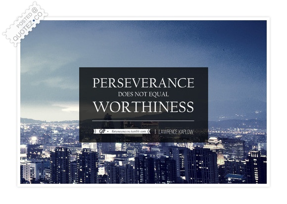 Perseverance & Worthiness Quote