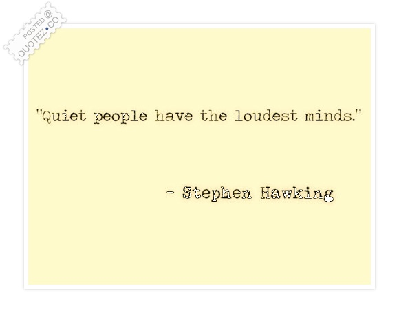 Quiet People Have The Loudest Minds Quote