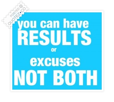 Results Or Excuses Quote