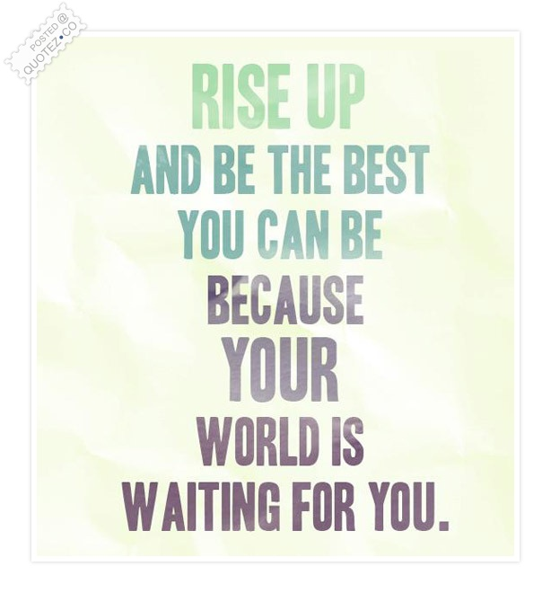 Rise Up And Be The Best You Can Be Quote