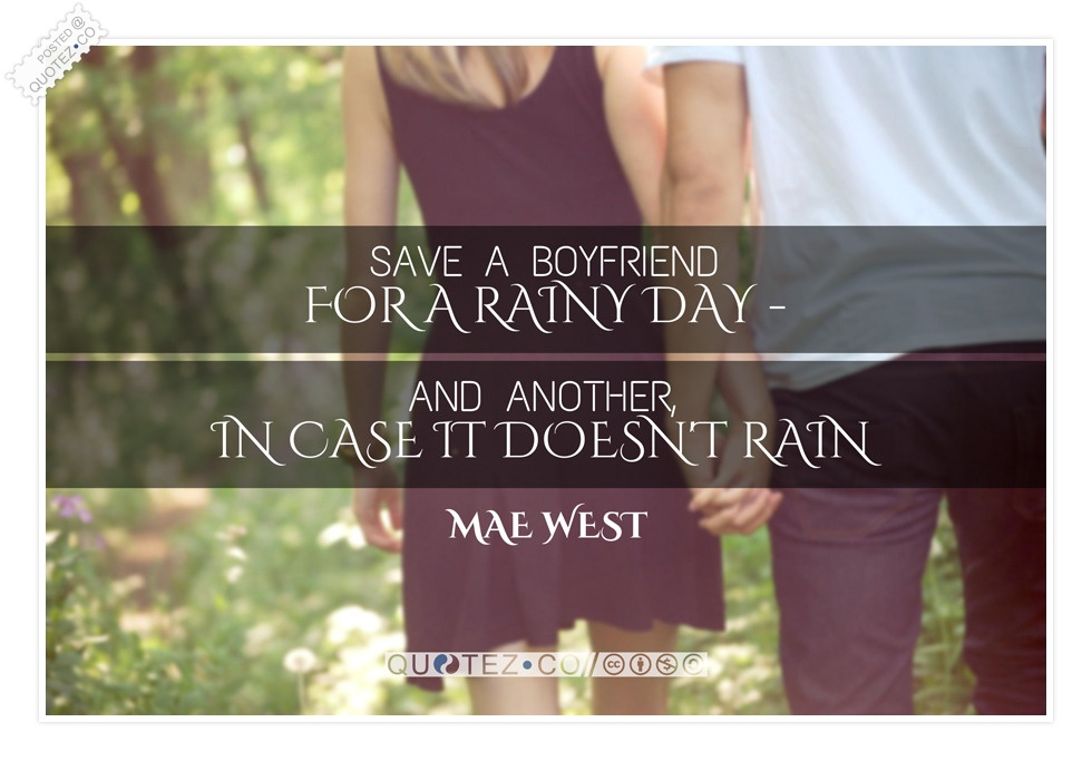 Save A Boyfriend For A Rainy Day Mae West Love Quote