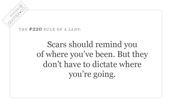Scars Should Remind You Where You've Been Quote